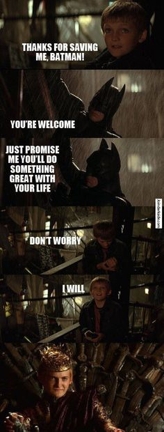 Damnit batman.. Game of thrones joke hahahhahaha this is all me