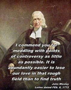 John Wesley quote - I commend you for meddling with points of controversy as little as possible.