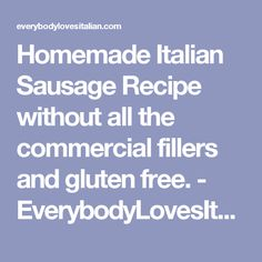 Homemade Italian Sausage Recipe without all the commercial fillers and gluten free. - EverybodyLovesItalian.com