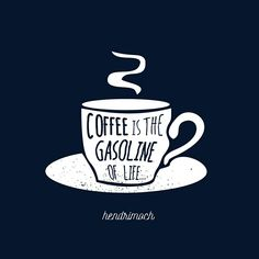 coffee is the gasoline of life