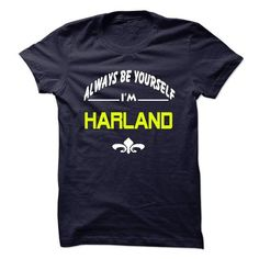Always be yourself HARLAND #name #tshirts #HARLAND #gift #ideas #Popular #Everything #Videos #Shop #Animals #pets #Architecture #Art #Cars #motorcycles #Celebrities #DIY #crafts #Design #Education #Entertainment #Food #drink #Gardening #Geek #Hair #beauty #Health #fitness #History #Holidays #events #Home decor #Humor #Illustrations #posters #Kids #parenting #Men #Outdoors #Photography #Products #Quotes #Science #nature #Sports #Tattoos #Technology #Travel #Weddings #Women