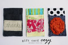 gift card cozy.  Maybe make one to hold driver's license and credit card for quick trips where you don't need your whole purse?