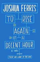 Girl Well Read ~ A Blog of Books: To Rise Again at a Decent Hour by Joshua Ferris