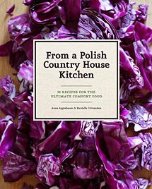 Recipes from the new cookbook, From a Polish Country House Kitchen