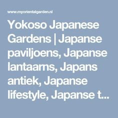 Yokoso Japanese Gardens   Japanse paviljoens, Japanse lantaarns, Japans antiek, Japanse lifestyle, Japanse tuindecoratie, Concept, Ontwerp, Aanleg Japanse tuinen