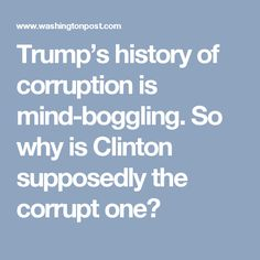 Trump's history of corruption is mind-boggling. So why is Clinton supposedly the corrupt one?