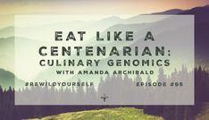 Eat Like A Centenarian: Culinary Genomics - Amanda Archibald #95 — Daniel Vitalis