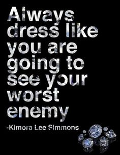 Manic Monday Motivations: Always dress like you are going to see your worst enemy -Kimora Lee Simmons