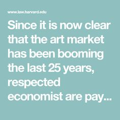 Since it is now clear that the art market has been booming the last 25 years, respected economist are paying more attention to it. They have studied how government regulation has changed the art world and also what impacts future regulations will have.