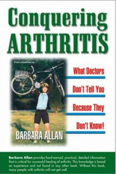 Conquering Arthritis: What Doctors Don't Tell You because They Don't Know; 9 Secrets I Learned the Hard Way by Barbara D. Allan