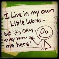my own little world funny quotes cute lol funny quotes funny sayings humor