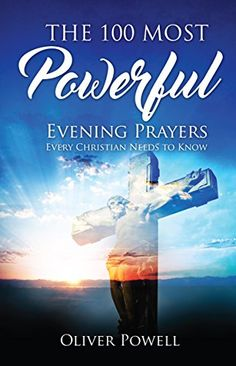 Prayer: The 100 Most Powerful Evening Prayer Every Christian Needs To Know (Christian Prayer Book 2) by Oliver Powell http://www.amazon.com/dp/B01BFV776M/ref=cm_sw_r_pi_dp_ZomWwb0E52WFC