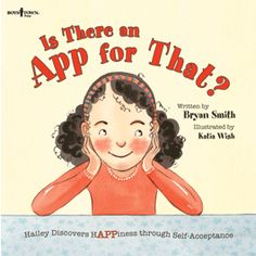 Is There an App for That?: Hailey Finds Happiness Through Self-Acceptance by Bryan Smith Bryan Smith, Teacher Books, Peer Pressure, Self Acceptance, Helping Others, Teaching Kids, Self Help, Good Books, Activities