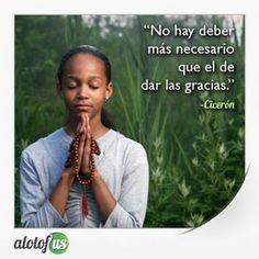 No hay deber más necesario que el de dar las #gracias. (Cicerón) www.alotofus.com #Frase #Cita #Quote
