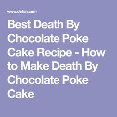Best Death By Chocolate Poke Cake Recipe - How to Make Death By Chocolate Poke Cake