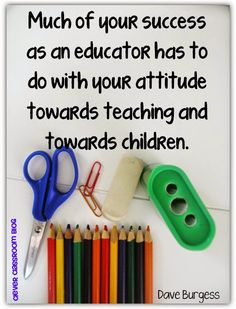 Dave Burgess quote: Much of your success as an educator has to do with your attitude towards teaching and towards children. Quotes to start the new year from Clever Classroom's blog