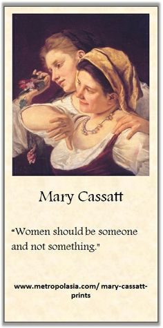 """Women should be someone and not something"" (Mary Cassat) 