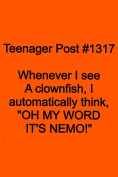 """Yeah only I call clownfish nemo I'm literally like """" look it's a nemo!"""""""