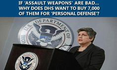 If assault weapons are bad why does DHS want to buy 7,000 of them for personal defense | Anonymous ART of Revolution