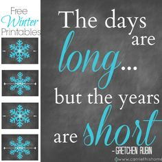 This free printable is a great way to decorate the house after taking down the Christmas decorations! I love this quote from Gretchen Rubin.  As a stay at home mom some of my days are very long, crazy, and challenging.  But when I remember that my kids will only be young once and the years are going to fly by, it helps me appreciate the daily ups and downs. (free winter printable)