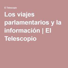 Los viajes parlamentarios y la información | El Telescopio