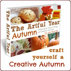 Craft Yourself a Creative Autumn -- The Artful Year Autumn Crafts ebook is ready for sale! 78 pages of autumn crafts, Halloween decorations, fall recipes, and Thanksgiving ideas!