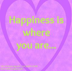 Happiness is where you are... www.vibekeungstrup.dk