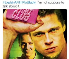 "Everyone knows that's the first rule of Fight Club. | 21 Of The Funniest Tweets From The ""Explain A Film Plot Badly"" Hashtag"