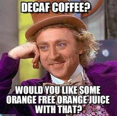 Trying to understand the magical mystery of decaf...