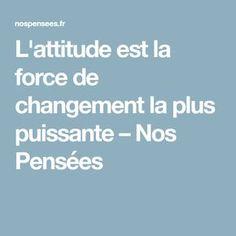 L'attitude est la force de changement la plus puissante – Nos Pensées