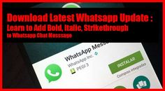 Download Latest Whatsapp Update with Bold, Italic and Strikethrough Formatting to Chat Message. Send Attractive Text Formating to Friends and Relatives