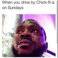 When you drive 30 minutes to chic fil a while forgetting its sunday so you just came for disappointment