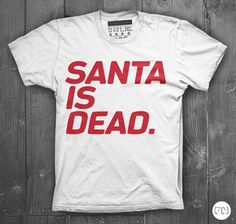 Santa is Dead - Filthy Nasty™ - Cool clothing and merchandise for DJs and the electro/indie kid inside us all... www.filthynasty.org