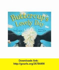 Buttercups Lovely Day (9781554691227) Carolyn Beck, Andrea Beck , ISBN-10: 1554691222  , ISBN-13: 978-1554691227 ,  , tutorials , pdf , ebook , torrent , downloads , rapidshare , filesonic , hotfile , megaupload , fileserve