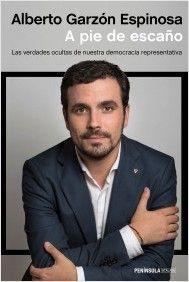 A pie de escaño : las verdades ocultas de nuestra democracia representativa / Alberto Garzón Espinosa.. -- Barcelona : Península, 2015.