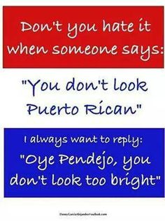 I asi If they know what a Puerto ricans are supposed to look like?  ... I can relate.  :/ ...but you know what is worst, when it's another Puerto Rican that says it. #TheStruggle