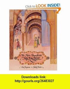 The Most Magnificent Mosque (9781845070854) Ann Jungman, Shelley Fowles , ISBN-10: 1845070852  , ISBN-13: 978-1845070854 ,  , tutorials , pdf , ebook , torrent , downloads , rapidshare , filesonic , hotfile , megaupload , fileserve