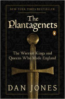 The Plantagenets: The Warrior Kings and Queens Who Made England: Dan Jones: 9780143124924: Amazon.com: Books