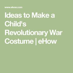 Ideas to Make a Child's Revolutionary War Costume | eHow