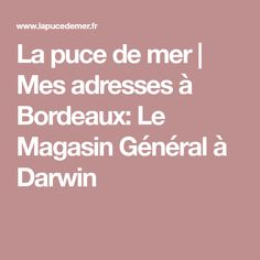 La puce de mer | Mes adresses à Bordeaux: Le Magasin Général à Darwin