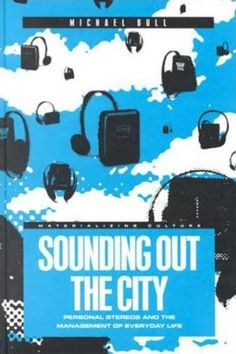 Sounding Out the City: Personal Stereos and the Management of Everyday Life (Materializing Culture) by Michael Bull