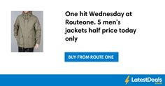 One hit Wednesday at Routeone. 5 men's jackets half price today only at Route One