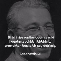 Birbirimize rastlamadan evvelki hayatımız, sahiden birbirimizi aramaktan başka bir şey değilmiş. - Sabahattin Ali #sözler #anlamlısözler #güzelsözler #manalısözler #özlüsözler #alıntı #alıntılar #alıntıdır #alıntısözler