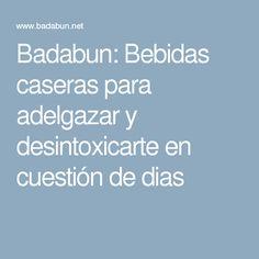 Badabun: Bebidas caseras para adelgazar y desintoxicarte en cuestión de dias