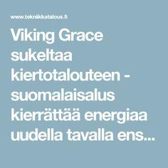 Viking Grace sukeltaa kiertotalouteen - suomalaisalus kierrättää energiaa uudella tavalla ensimmäisenä maailmassa - T&T