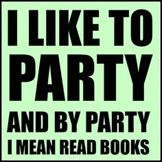 I like to party. And by party I mean read books. #reading #books