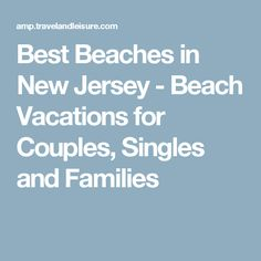 Best Beaches in New Jersey - Beach Vacations for Couples, Singles and Families