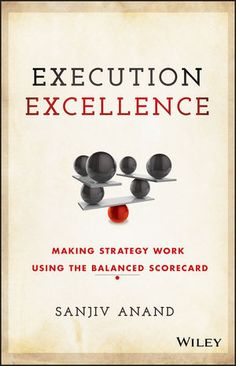 """Read """"Execution Excellence Making Strategy Work Using the Balanced Scorecard"""" by Sanjiv Anand available from Rakuten Kobo. A hands-on guidebook for making your strategy work with effective Balanced Scorecard design, deployment, and maintenance. Business And Economics, Harvard Business School, Islamic Bank, Industry Sectors, English Book, Book Projects, Inspirational Books, Guide Book, Education"""
