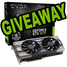 Nvidia EVGA GeForce GTX 1070 FTW Graphics Card GIVEAWAY!