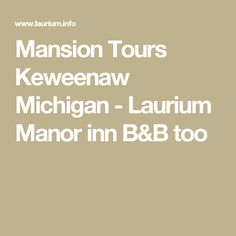 Mansion Tours Keweenaw Michigan - Laurium Manor inn B&B too